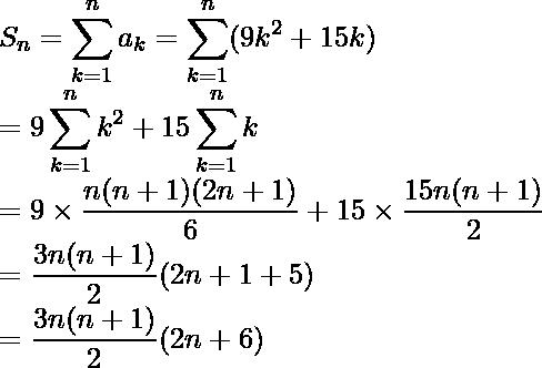 S_n=\displaystyle\sum^n_{k=1}a_k=\sum^n_{k=1}(9k^2+15k)\\ =9\sum^n_{k=1}k^2+15\sum^n_{k=1}k\\ =9\times\frac{n(n+1)(2n+1)}{6}+15\times\frac{15n(n+1)}{2}\\ =\frac{3n(n+1)}{2}(2n+1+5)\\ =\frac{3n(n+1)}{2}(2n+6)
