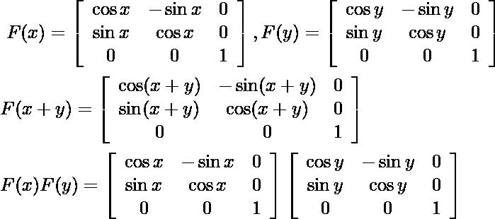 \begin{aligned} &\text {  } F(x)=\left[\begin{array}{ccc} \cos x & -\sin x & 0 \\ \sin x & \cos x & 0 \\ 0 & 0 & 1 \end{array}\right], F(y)=\left[\begin{array}{ccc} \cos y & -\sin y & 0 \\ \sin y & \cos y & 0 \\ 0 & 0 & 1 \end{array}\right]\\ &F(x+y)=\left[\begin{array}{ccc} \cos (x+y) & -\sin (x+y) & 0 \\ \sin (x+y) & \cos (x+y) & 0 \\ 0 & 0 & 1 \end{array}\right]\\ &F(x) F(y)=\left[\begin{array}{ccc} \cos x & -\sin x & 0 \\ \sin x & \cos x & 0 \\ 0 & 0 & 1 \end{array}\right]\left[\begin{array}{ccc} \cos y & -\sin y & 0 \\ \sin y & \cos y & 0 \\ 0 & 0 & 1 \end{array}\right] \end{aligned}