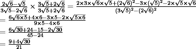 \frac{2\sqrt6-\sqrt5}{3\sqrt5-2\sqrt6}\times\frac{3\sqrt5+2\sqrt6}{3\sqrt5+2\sqrt6}=\frac{2\times3\times\sqrt6\times\sqrt5+(2\sqrt6)^2-3\times(\sqrt5)^2-2\times\sqrt5\times\sqrt6}{(3\sqrt5)^2-(2\sqrt6)^2}\\ =\frac{6\sqrt{6\times5}+4\times6-3\times5-2\times\sqrt{5\times6}}{9\times5-4\times6}\\ =\frac{6\sqrt{30}+24-15-2\sqrt{30}}{45-24}\\ =\frac{9+4\sqrt{30}}{21}