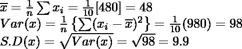 \overline{x}=\frac{1}{n}\sum x_i=\frac{1}{10}[480]=48\\ Var(x)=\frac{1}{n}\left\{\sum (x_i-\overline{x})^2\right\}=\frac{1}{10}(980)=98\\ S.D(x)=\sqrt{Var(x)}=\sqrt{98}=9.9