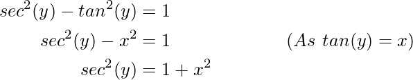 \begin{aligned} sec^2(y)-tan^2(y)&=1 \\sec^2(y)-x^2&=1 \ \ \ \ \ \ \ \ \ \ \ \ \ \ \ \ \ \ \ ( As\  tan (y) = x )\\sec^2(y)&=1+x^2\end{aligned}