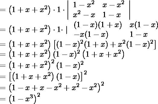 \begin{array}{l} =\left(1+x+x^{2}\right) \cdot 1 \cdot\left|\begin{array}{ll} 1-x^{2} & x-x^{2} \\ x^{2}-x & 1-x \end{array}\right| \\ =\left(1+x+x^{2}\right) \cdot 1 \cdot \mid \begin{array}{ll} (1-x)(1+x) & x(1-x) \\ -x(1-x) & 1-x \end{array} \\ =\left(1+x+x^{2}\right)\left[(1-x)^{2}(1+x)+x^{2}(1-x)^{2}\right] \\ =\left(1+x+x^{2}\right)(1-x)^{2}\left(1+x+x^{2}\right) \\ =\left(1+x+x^{2}\right)^{2}(1-x)^{2} \\ =\left[\left(1+x+x^{2}\right)(1-x)\right]^{2} \\ =\left(1-x+x-x^{2}+x^{2}-x^{2}\right)^{2} \\ =\left(1-x^{3}\right)^{2} \quad \text {  } \end{array}