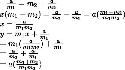 +\frac{a}{m_1}=m_2+\frac{a}{m_2}\\ x(m_1-m_2)=\frac{a}{m_2}-\frac{a}{m_1}=a(\frac{m_1-m_2}{m_1m_2})\\ x=\frac{a}{m_1m_2}\\ y=m_1x+\frac{a}{m_1}\\ =m_1(\frac{a}{m_1m_2})+\frac{a}{m_1}\\ =\frac{a}{m_2}+\frac{a}{m_1}\\ =a(\frac{m_1+m_2}{m_1m_2})