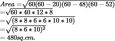 Area= \sqrt[]{60(60-20)(60-48)(60-52) } \\ =\sqrt[]{60 * 40 * 12 * 8} \\=\sqrt[]{(8 * 8 * 6 * 6 * 10 * 10)} \\=\sqrt[]{(8 * 6 * 10)^2} \\=480 sq. cm.