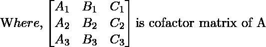 \text Where, \begin{bmatrix} A_1 & B_1 & C_1\\ A_2 & B_2 & C_2\\ A_3 & B_3 & C_3 \end{bmatrix} \text {is cofactor matrix of A}