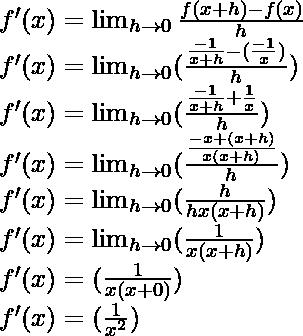 f'(x) = \lim_{h \to 0} \frac{f(x+h)-f(x)}{h}\\ f'(x) = \lim_{h \to 0} (\frac{\frac{-1}{x+h}-(\frac{-1}{x})}{h})\\ f'(x) = \lim_{h \to 0} (\frac{\frac{-1}{x+h}+\frac{1}{x}}{h})\\ f'(x) = \lim_{h \to 0} (\frac{\frac{-x+(x+h)}{x(x+h)}}{h})\\ f'(x) = \lim_{h \to 0} (\frac{h}{hx(x+h)})\\ f'(x) = \lim_{h \to 0} (\frac{1}{x(x+h)})\\ f'(x) = (\frac{1}{x(x+0)})\\ f'(x) = (\frac{1}{x^2})