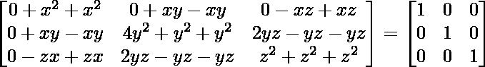 \begin{bmatrix} 0+x^2+x^2 & 0+xy-xy &0-xz+xz\\ 0+xy-xy & 4y^2+y^2+y^2 &2yz-yz-yz\\ 0-zx+zx & 2yz-yz-yz &z^2+z^2+z^2 \end{bmatrix} = \begin{bmatrix} 1 & 0 &0\\ 0 & 1 &0\\ 0 & 0 &1 \end{bmatrix}