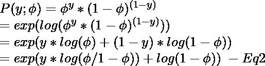 P(y;\phi) = \phi^y * (1-\phi)^{(1-y)}\\           \hspace{1cm}= exp(log(\phi^y * (1-\phi)^{(1-y)}))\\           \hspace{1cm}= exp(y * log(\phi) + (1-y) * log(1-\phi))\\           \hspace{1cm}= exp(y * log(\phi/1-\phi)) + log(1-\phi))\hspace{1mm}- Eq 2
