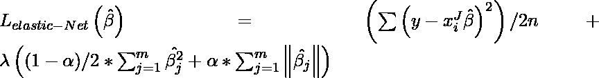 L_{elastic-Net}\left ( \hat\beta \right )= \left ( \sum \left ( y - x_i^J\hat{\beta} \right )^2 \right )/2n+\lambda \left ( (1 -\alpha )/2 * \sum_{j=1}^{m} \hat{\beta_{j}^{2}}+\alpha * \sum_{j=1}^{m} \left \| \hat{\beta_{j}} \right \| \right)