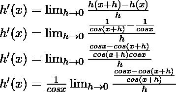 h'(x) = \lim_{h \to 0} \frac{h(x+h)-h(x)}{h}\\ h'(x) = \lim_{h \to 0} \frac{\frac{1}{cos (x+h)}-\frac{1}{cos x}}{h}\\ h'(x) = \lim_{h \to 0} \frac{\frac{cos x-cos (x+h)}{cos (x+h)cos x}}{h}\\ h'(x) = \frac{1}{cos x}\lim_{h \to 0} \frac{\frac{cos x-cos (x+h)}{cos (x+h)}}{h}