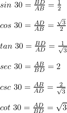 sin\ 30=\frac{BD}{AB}=\frac{1}{2} \\ \quad\\cos\ 30=\frac{AD}{AB}=\frac{\sqrt{3}}{2} \\ \quad\\tan\ 30=\frac{BD}{AD}=\frac{1}{\sqrt{3}} \\\quad\\sec\ 30=\frac{AB}{BD}=2 \\\quad\\csc\ 30=\frac{AB}{AD}=\frac{2}{\sqrt{3}} \\\quad\\cot\ 30=\frac{AD}{BD}=\sqrt{3}
