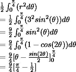 \frac{1}{2}\int^{\frac{\pi}{4}}_{0}(r^2d\theta) \\ = \frac{1}{2}\int^{\frac{\pi}{4}}_{0}(3^2sin^2(\theta))d\theta \\ = \frac{9}{2}\int^{\frac{\pi}{4}}_{0}sin^2(\theta)d\theta \\ = \frac{9}{4}\int^{\frac{\pi}{4}}_{0}(1 - cos(2\theta))d\theta \\ = \frac{9}{4}[ \theta - \frac{sin(2\theta)}{2}]^{\frac{\pi}{4}}_{0} \\ = \frac{9}{4}[\frac{\pi}{4} - \frac{1}{2}]