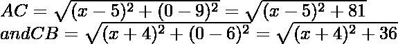 AC=\sqrt{(x-5)^2+(0-9)^2}=\sqrt{(x-5)^2+81}\\ and\space CB=\sqrt{(x+4)^2+(0-6)^2}=\sqrt{(x+4)^2+36}