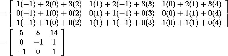 =\left[\begin{array}{lll} 1(-1)+2(0)+3(2) & 1(1)+2(-1)+3(3) & 1(0)+2(1)+3(4) \\ 0(-1)+1(0)+0(2) & 0(1)+1(-1)+0(3) & 0(0)+1(1)+0(4) \\ 1(-1)+1(0)+0(2) & 1(1)+1(-1)+0(3) & 1(0)+1(1)+0(4) \end{array}\right]\\ =\left[\begin{array}{ccc} 5 & 8 & 14 \\ 0 & -1 & 1 \\ -1 & 0 & 1 \end{array}\right]