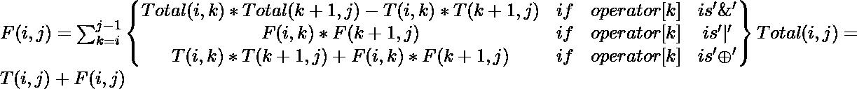F(i,j)=\sum_{k=i}^{j-1} \begin{Bmatrix} Total(i,k)*Total(k+1,j)-T(i,k)*T(k+1,j) & if&operator[k]&is'\&'\\ F(i,k)*F(k+1,j) &if&operator[k] &is' ' \\ T(i,k)*T(k+1,j)+F(i,k)*F(k+1,j) &if&operator[k]&is'\oplus' \end{Bmatrix} Total(i,j)=T(i,j)+F(i,j)