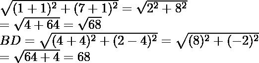 \sqrt{(1+1)^2+(7+1)^2}=\sqrt{2^2+8^2}\\ =\sqrt{4+64}=\sqrt{68}\\ BD=\sqrt{(4+4)^2+(2-4)^2}=\sqrt{(8)^2+(-2)^2}\\ =\sqrt{64+4}=68