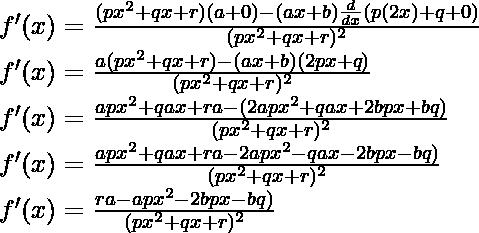 f'(x) = \frac{(px^2+qx+r) (a+0) - (ax+b)\frac{d}{dx}(p(2x)+q+0)}{(px^2+qx+r)^2}\\ f'(x) = \frac{a(px^2+qx+r) - (ax+b)(2px+q)}{(px^2+qx+r)^2}\\ f'(x) = \frac{apx^2+qax+ra - (2apx^2+qax+2bpx+bq)}{(px^2+qx+r)^2}\\ f'(x) = \frac{apx^2+qax+ra - 2apx^2-qax-2bpx-bq)}{(px^2+qx+r)^2}\\ f'(x) = \frac{ra - apx^2-2bpx-bq)}{(px^2+qx+r)^2}
