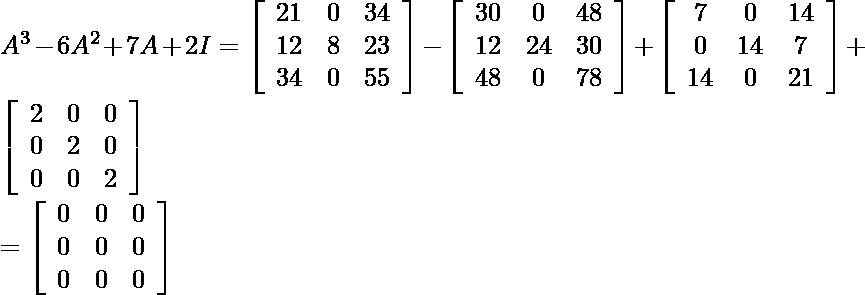 A^{3} - 6 A^{2}+7 A+2 I=\left[\begin{array}{ccc} 21 & 0 & 34 \\ 12 & 8 & 23 \\ 34 & 0 & 55 \end{array}\right]-\left[\begin{array}{ccc} 30 & 0 & 48 \\ 12 & 24 & 30 \\ 48 & 0 & 78 \end{array}\right]+\left[\begin{array}{ccc} 7 & 0 & 14 \\ 0 & 14 & 7 \\ 14 & 0 & 21 \end{array}\right]+\left[\begin{array}{ccc} 2 & 0 & 0 \\ 0 & 2 & 0 \\ 0 & 0 & 2 \end{array}\right]\\ =\left[\begin{array}{lll} 0 & 0 & 0 \\ 0 & 0 & 0 \\ 0 & 0 & 0 \end{array}\right]