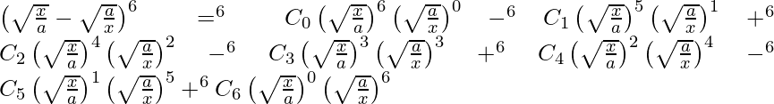 \left( \sqrt{\frac{x}{a}} - \sqrt{\frac{a}{x}} \right)^6 = ^{6}{}{C}_0 \left( \sqrt{\frac{x}{a}} \right)^6 \left( \sqrt{\frac{a}{x}} \right)^0 - ^{6}{}{C}_1 \left( \sqrt{\frac{x}{a}} \right)^5 \left( \sqrt{\frac{a}{x}} \right)^1 + ^{6}{}{C}_2 \left( \sqrt{\frac{x}{a}} \right)^4 \left( \sqrt{\frac{a}{x}} \right)^2 - ^{6}{}{C}_3 \left( \sqrt{\frac{x}{a}} \right)^3 \left( \sqrt{\frac{a}{x}} \right)^3 +^{6}{}{C}_4 \left( \sqrt{\frac{x}{a}} \right)^2 \left( \sqrt{\frac{a}{x}} \right)^4 -^{6}{}{C}_5 \left( \sqrt{\frac{x}{a}} \right)^1 \left( \sqrt{\frac{a}{x}} \right)^5 + ^{6}{}{C}_6 \left( \sqrt{\frac{x}{a}} \right)^0 \left( \sqrt{\frac{a}{x}} \right)^6
