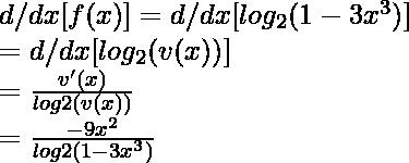 d/dx[f(x)]=d/dx[ log_2{(1-3x^3)}]\\=d/dx[ log_2{(v(x))}] \\=\frac{v'(x)}{log2{(v(x))}}\\= \frac{-9x^2}{log2(1-3x^3)}