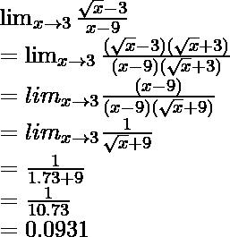 \lim_{x \to 3}\frac{\sqrt{x} - 3}{x -9}\\=\lim_{x\to3}\frac{(\sqrt{x}-3)(\sqrt{x}+3)}{(x-9)(\sqrt{x}+3)}\\=lim_{x\to3}\frac{(x-9)}{(x-9)(\sqrt{x}+9)}\\=lim_{x\to3}\frac{1}{\sqrt{x}+9}\\=\frac{1}{1.73+9}\\=\frac{1}{10.73}\\=0.0931