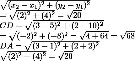 \sqrt{(x_2-x_1)^2+(y_2-y_1)^2}\\ =\sqrt{(2)^2+(4)^2}=\sqrt{20}\\ CD=\sqrt{(3-5)^2+(2-10)^2}\\ =\sqrt{(-2)^2+(-8)^2}=\sqrt{4+64}=\sqrt{68} \\DA=\sqrt{(3-1)^2+(2+2)^2}\\ \sqrt{(2)^2+(4)^2}=\sqrt{20}