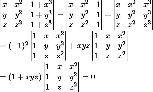 \begin{vmatrix} x & x^{2} & 1 + x^{3} \\ y & y^{2} & 1 + y^{3} \\ z & z^{2} & 1 + z^{3} \end{vmatrix} = \begin{vmatrix} x & x^{2} & 1 \\ y & y^{2} & 1\\ z & z^{2} & 1 \end{vmatrix}  + \begin{vmatrix} x & x^{2} & x^{3} \\ y & y^{2} & y^{3} \\ z & z^{2} & z^{3} \end{vmatrix} \text{} \\ = (-1)^{2}\begin{vmatrix} 1 & x & x^{2} \\ 1 & y & y^{2}\\ 1 & z & z^{2} \end{vmatrix} + xyz\begin{vmatrix} 1 & x & x^{2} \\ 1 & y & y^{2}\\ 1 & z & z^{2} \end{vmatrix} \\ = (1 + xyz) \begin{vmatrix} 1 & x & x^{2} \\ 1 & y & y^{2}\\ 1 & z & z^{2} \end{vmatrix} = 0