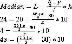 Median = L + \frac{\frac{N}{2} - F}{f} * h \\24  = 20 +  \frac{\frac{55+x}{2} - 30}{x} * 10 \\4 =  \frac{\frac{55+x}{2} - 30}{x} * 10 \\ 4x = (\frac{55+x}{2} - 30) * 10