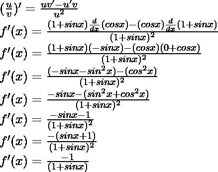 (\frac{u}{v})' = \frac{uv'-u'v}{u^2}\\ f'(x) = \frac{(1+sin x) \frac{d}{dx}(cos x) - (cos x)\frac{d}{dx}(1+sin x)}{(1+sin x)^2}\\ f'(x) = \frac{(1+sin x) (-sin x) - (cos x)(0+cos x)}{(1+sin x)^2}\\ f'(x) = \frac{(-sinx - sin^2 x)- (cos^2 x)}{(1+sin x)^2}\\ f'(x) = \frac{-sinx - (sin^2 x + cos^2 x)}{(1+sin x)^2}\\ f'(x) = \frac{-sinx - 1}{(1+sin x)^2}\\ f'(x) = \frac{-(sinx + 1)}{(1+sin x)^2}\\ f'(x) = \frac{-1}{(1+sin x)}
