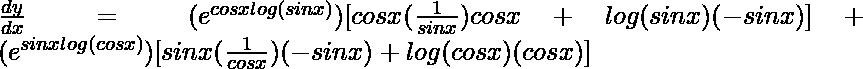 \frac{dy}{dx}=(e^{cosxlog(sin x)})[cosx(\frac{1}{sinx})cosx+log(sinx)(-sinx)] + (e^{sinxlog(cos x)})[sinx(\frac{1}{cosx})(-sinx)+log(cosx)(cosx)]