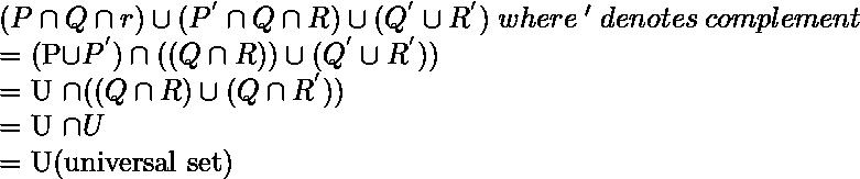 (P\cap Q \cap r)\cup (P^{'}\cap Q \cap R)\cup(Q^{'} \cup R^{'}) \hspace{0.1cm}where\hspace{0.1cm}'\hspace{0.1cm}denotes\hspace{0.1cm}complement  = (P\cup P^{'}) \cap ((Q\cap R))\cup(Q^{'}\cup R^{'}))  = U \cap ((Q\cap R)\cup(Q\cap R^{'}))  = U \cap U  = U(universal set)