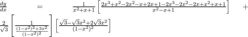 \frac{dy}{dx}=\frac{1}{x^2+x+1}\left[\frac{2x^3+x^2-2x^2-x+2x+1-2x^3-2x^2-2x+x^2+x+1}{x^2-x+1}\right]+\frac{2}{\sqrt{3}}\left[\frac{1}{\frac{(1-x^2)^2+3x^2}{(1-x^2)^2}}\right]\left[\frac{\sqrt{3}-\sqrt{3}x^2+2\sqrt{3}x^2}{(1-x^2)^2}\right]