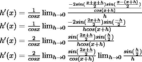 h'(x) = \frac{1}{cos x}\lim_{h \to 0} \frac{\frac{-2 sin (\frac{x+x+h}{2}) sin (\frac{x-(x+h)}{2})}{cos (x+h)}}{h}\\ h'(x) = \frac{1}{cos x}\lim_{h \to 0} \frac{-2 sin (\frac{2x+h}{2}) sin (\frac{-h}{2})}{hcos (x+h)}\\ h'(x) = \frac{2}{cos x}\lim_{h \to 0} \frac{sin (\frac{2x+h}{2}) sin (\frac{h}{2})}{hcos (x+h)}\\ h'(x) = \frac{2}{cos x}\lim_{h \to 0} \frac{sin (\frac{2x+h}{2})}{cos (x+h)} \lim_{h \to 0} \frac{sin (\frac{h}{2})}{h}