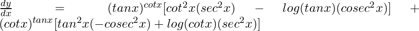 \frac{dy}{dx}=(tanx)^{cotx}[cot^2x(sec^2x)-log(tanx)(cosec^2x)] + (cotx)^{tanx}[tan^2x(-cosec^2x)+log(cotx)(sec^2x)]