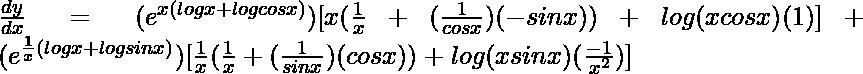 \frac{dy}{dx}=(e^{x(logx+logcosx)})[x(\frac{1}{x}+(\frac{1}{cosx})(-sinx))+log(xcosx)(1)]+ (e^{\frac{1}{x}(logx+logsin x)})[\frac{1}{x}(\frac{1}{x}+(\frac{1}{sinx})(cosx))+log(xsinx)(\frac{-1}{x^2})]