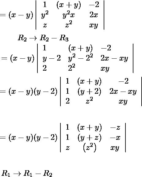 \begin{aligned} &=(x-y)\left|\begin{array}{ccc} 1 & (x+y) & -2 \\ y^{2} & y^{2} x & 2 x \\ z & z^{2} & x y \end{array}\right|\\ &\begin{array}{l} \qquad R_{2} \rightarrow R_{2}-R_{3} \\ =(x-y)\left|\begin{array}{lll} 1 & (x+y) & -2 \\ y-2 & y^{2}-2^{2} & 2 x-x y \\ 2 & 2^{2} & x y \end{array}\right| \end{array}\\ &=(x-y)(y-2)\left|\begin{array}{ccc} 1 & (x+y) & -2 \\ 1 & (y+2) & 2 x-x y \\ 2 & z^{2} & x y \end{array}\right|\\\\ &=(x-y)(y-2)\left|\begin{array}{ccc} 1 & (x+y) & -z \\ 1 & (y+z) & -x \\ z & \left(z^{2}\right) & x y \end{array}\right|\\\\ &\begin{array}{l} R_{1} \rightarrow R_{1}-R_{2} \\ \end{array} \end{aligned}