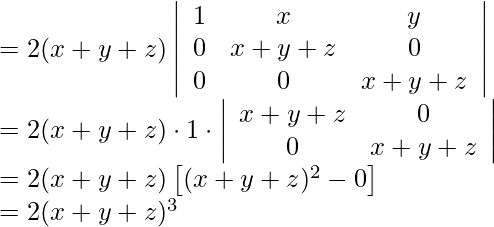 \begin{array}{l} =2(x+y+z)\left|\begin{array}{ccc} 1 & x & y \ 0 & x+y+z & 0 \ 0 & 0 & x+y+z \end{array}\right| \ =2(x+y+z) \cdot 1 \cdot\left|\begin{array}{cc} x+y+z & 0 \ 0 & x+y+z \end{array}\right| \ =2(x+y+z)\left[(x+y+z)^{2}-0\right] \ =2(x+y+z)^{3} \text {  } \end{array}