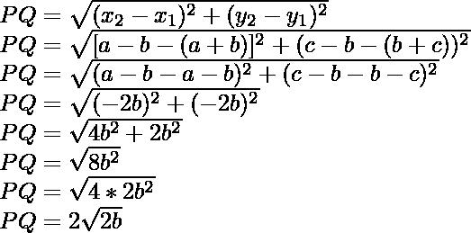 PQ=\sqrt{(x_2-x_1)^2+(y_2-y_1)^2}\\ PQ=\sqrt{[a-b-(a+b)]^2+(c-b-(b+c))^2}\\ PQ=\sqrt{(a-b-a-b)^2+(c-b-b-c)^2}\\ PQ=\sqrt{(-2b)^2+(-2b)^2}\\ PQ=\sqrt{4b^2+2b^2}\\ PQ=\sqrt{8b^2}\\ PQ=\sqrt{4*2b^2}\\ PQ=2\sqrt{2b}