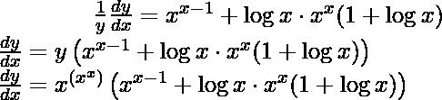 \qquad \qquad \frac{1}{y} \frac{d y}{d x}=x^{x-1}+\log x \cdot x^{x}(1+\log x) \\ \qquad \qquad \frac{d y}{d x}=y\left(x^{x-1}+\log x \cdot x^{x}(1+\log x)\right) \\ \qquad \qquad \frac{d y}{d x}=x^{\left(x^{x}\right)}\left(x^{x-1}+\log x \cdot x^{x}(1+\log x)\right)