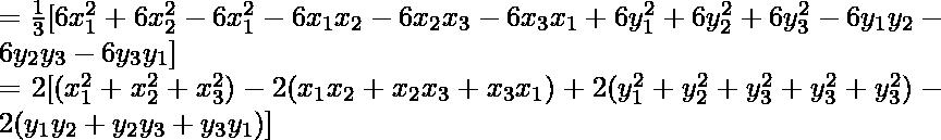 =\frac{1}{3}[6x_1^2+6x_2^2-6x_1^2-6x_1x_2-6x_2x_3-6x_3x_1+6y_1^2+6y_2^2+6y_3^2-6y_1y_2-6y_2y_3-6y_3y_1]\\ =2[(x_1^2+x_2^2+x_3^2)-2(x_1x_2+x_2x_3+x_3x_1)+2(y_1^2+y_2^2+y_3^2+y_3^2+y_3^2)-2(y_1y_2+y_2y_3+y_3y_1)]