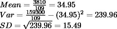 Mean=\frac{3810}{109}=34.95\\ Var=\frac{159300}{109}-(34.95)^2=239.96\\ SD=\sqrt{239.96}=15.49