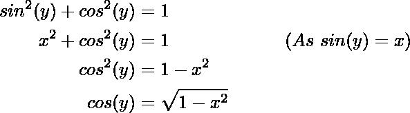 \begin{aligned} sin^2(y)+cos^2(y)&=1 \\x^2+cos^2(y)&=1 \ \ \ \ \ \ \ \ \ \ \ \ \ \ \ \ \ \ \ ( As\  sin (y) = x )\\cos^2(y)&=1-x^2\\ cos(y)&=\sqrt{1-x^2}\\ \end{aligned}