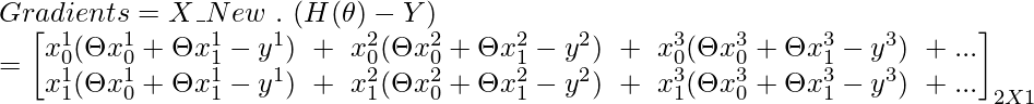 Gradients=X\_New\ . \ (H(\theta)-Y)\\ = \begin{bmatrix} {x_{0}^1(\Theta x_{0}^1+\Theta x_{1}^1-y^1)\ + \ x_{0}^2(\Theta x_{0}^2+\Theta x_{1}^2-y^2)\ + \ x_{0}^3(\Theta x_{0}^3+\Theta x_{1}^3-y^3)\ + . . .}\\ {x_{1}^1(\Theta x_{0}^1+\Theta x_{1}^1-y^1)\ + \ x_{1}^2(\Theta x_{0}^2+\Theta x_{1}^2-y^2)\ + \ x_{1}^3(\Theta x_{0}^3+\Theta x_{1}^3-y^3)\ + . . .}\\      \end{bmatrix}_{2X1}\\