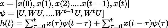 x =[x(0), x(1), x(2) .....x(t-1),x(t)] \\ \psi =[U, WU, .... W^{t-1}U, W^{t}U] \\ h(t) = \sum_{\tau =0 }^{t}x(\tau)\psi(t-\tau) + \sum_{\tau =0 }^{t}x(t - \tau)\psi(\tau)