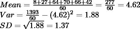 Mean=\frac{8+27+64+70+66+42}{60}=\frac{277}{60}=4.62\\ Var=\frac{1393}{60}-(4.62)^2=1.88\\ SD=\sqrt{1.88}=1.37