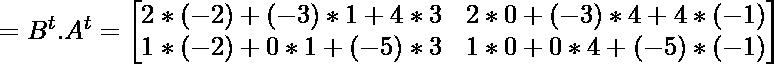 = B^{t}.A^{t} =  \begin{bmatrix} 2*(-2)+(-3)*1+4*3 & 2*0+(-3)*4+4*(-1) \\ 1*(-2)+0*1+(-5)*3 & 1*0+0*4+(-5)*(-1) \end{bmatrix}