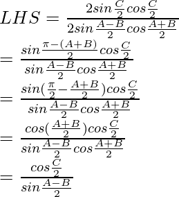 LHS = \frac{2sin\frac{C}{2}cos\frac{C}{2}}{2 sin\frac{A-B}{2}cos\frac{A+B}{2}}\\ = \frac{sin\frac{\pi-(A+B)}{2}cos\frac{C}{2}}{sin\frac{A-B}{2}cos\frac{A+B}{2}}\\ = \frac{sin(\frac{\pi}{2}-\frac{A+B}{2})cos\frac{C}{2}}{sin\frac{A-B}{2}cos\frac{A+B}{2}}\\ = \frac{cos(\frac{A+B}{2})cos\frac{C}{2}}{sin\frac{A-B}{2}cos\frac{A+B}{2}}\\ = \frac{cos\frac{C}{2}}{sin\frac{A-B}{2}}