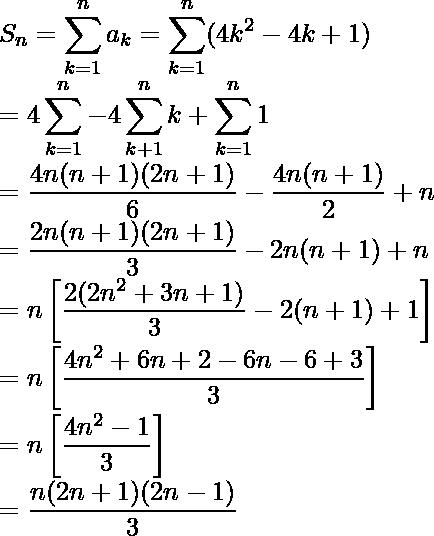 S_n=\displaystyle\sum^n_{k=1}a_k=\sum^n_{k=1}(4k^2-4k+1)\\ =4\sum^n_{k=1}-4\sum^n_{k+1}k+\sum^n_{k=1}1\\ =\frac{4n(n+1)(2n+1)}{6}-\frac{4n(n+1)}{2}+n\\ =\frac{2n(n+1)(2n+1)}{3}-2n(n+1)+n\\ =n\left[\frac{2(2n^2+3n+1)}{3}-2(n+1)+1\right]\\ =n\left[\frac{4n^2+6n+2-6n-6+3}{3}\right]\\ =n\left[\frac{4n^2-1}{3}\right]\\ =\frac{n(2n+1)(2n-1)}{3}