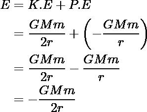 \begin{aligned}E&=K.E+P.E\\ &=\dfrac{GMm}{2r}+\left(-\dfrac{GMm}{r}\right)\\ &=\dfrac{GMm}{2r}-\dfrac{GMm}{r}\\&=-\dfrac{GMm}{2r}\end{aligned}