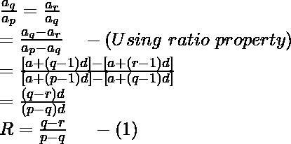 \frac{a_q}{a_p}=\frac{a_r}{a_q}\\ =\frac{a_q-a_r}{a_p-a_q}\ \ \ -(Using \ ratio\ property)\\ =\frac{[a+(q-1)d]-[a+(r-1)d]}{[a+(p-1)d]-[a+(q-1)d]}\\ =\frac{(q-r)d}{(p-q)d}\\ R=\frac{q-r}{p-q}\ \ \ \ -(1)